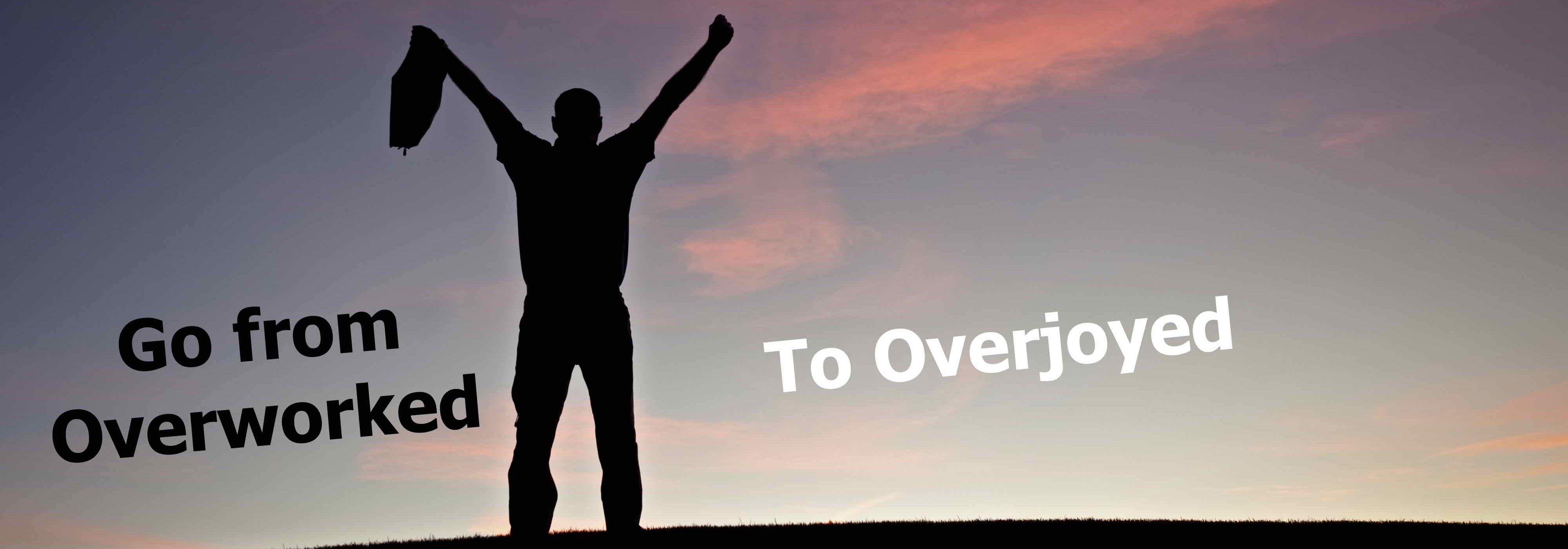 Go From Overworked to Overjoyed