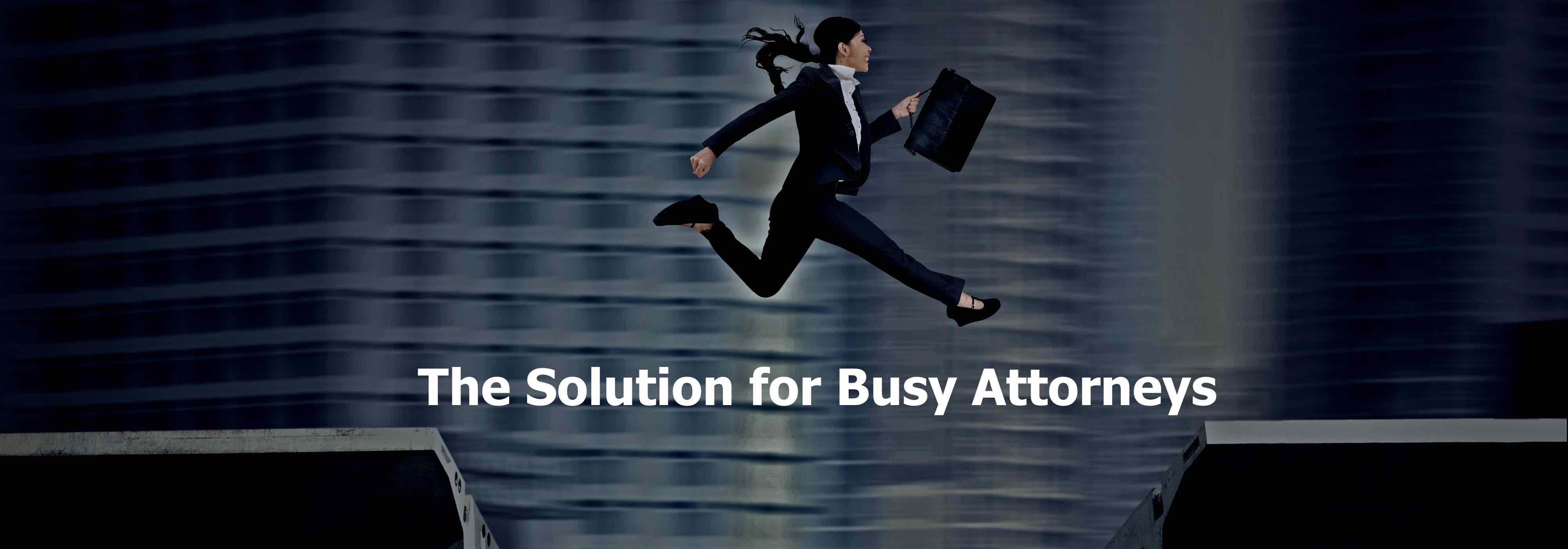 The Solution for Busy Attorneys